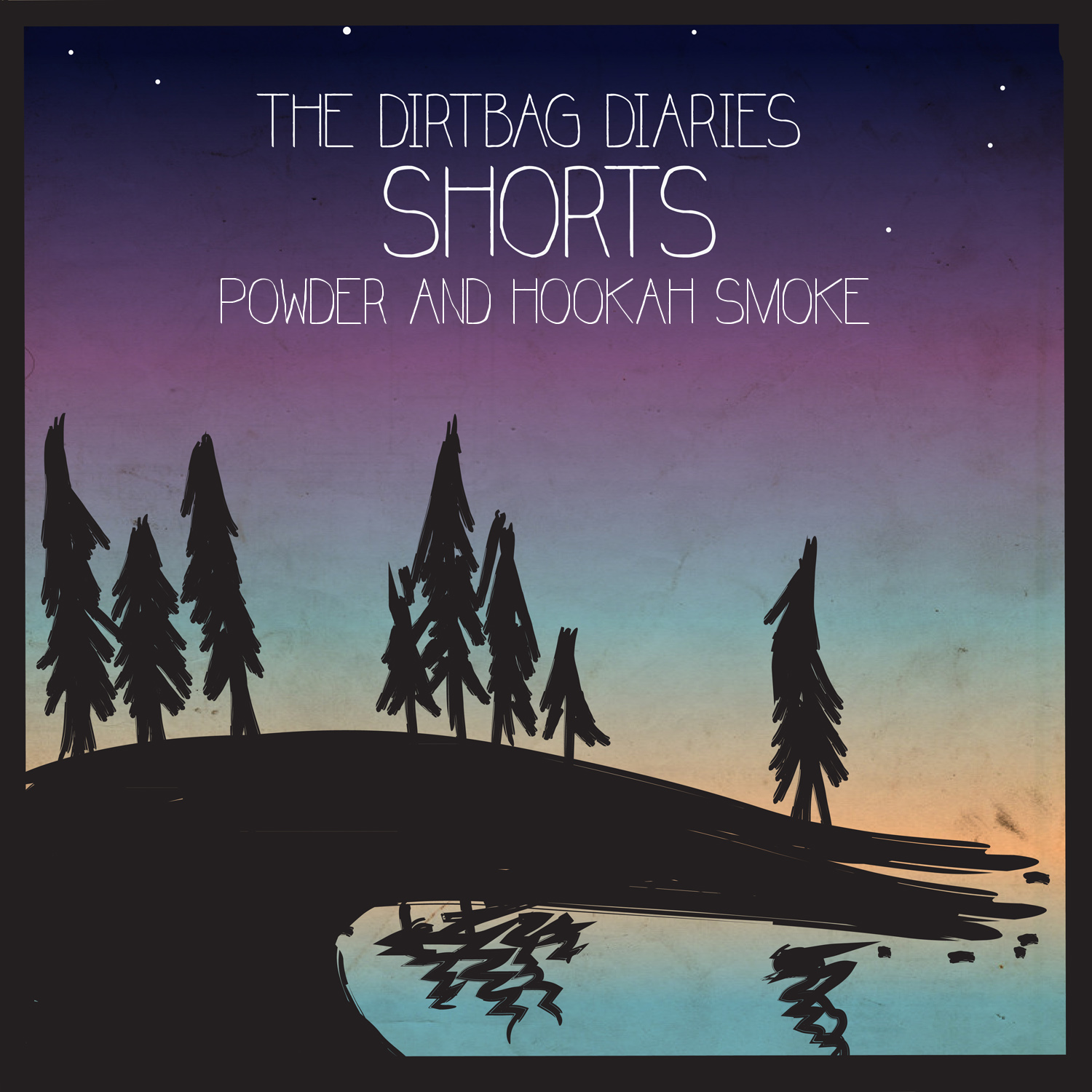 The Shorts -- Powder and Hookah Smoke | The Dirtbag Diaries